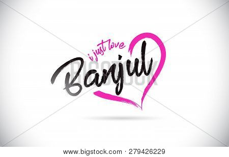 Banjul I Just Love Word Text With Handwritten Font And Pink Heart Shape Vector Illustration.