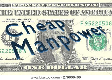 3d Illustration Of Cheap Manpower Title On One Dollar Bill As A Background