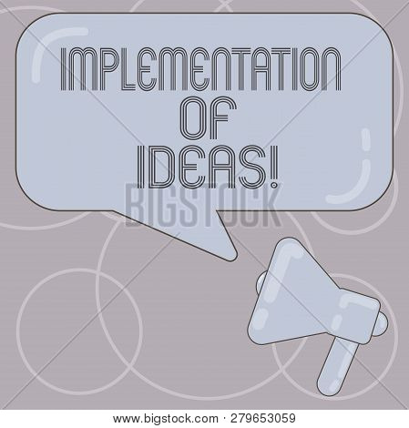 Word writing text Implementation Of Ideas. Business concept for Execution of suggestion or plan for doing something Megaphone photo and Blank Rectangular Color Speech Bubble with Reflection. poster