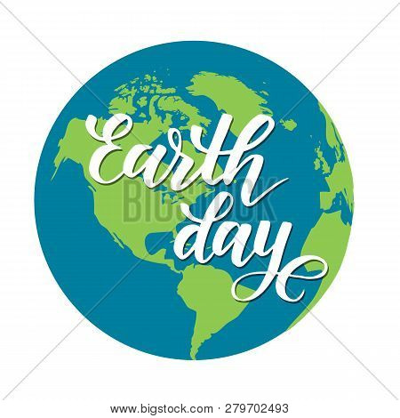 Earth Day Modern Brush Calligraphy And Planet Isolated On White Background. Vector Illustration.