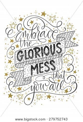 Embrace The Glorious Mess That You Are. Positive Inspirational Vector Lettering Card With Doodles An