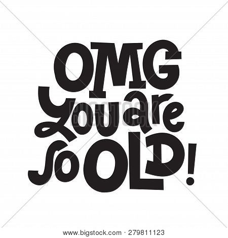 Omg You Are So Old - Funny, Comical Birthday Slogan Stylized Typography. Social Media, Poster, Card,