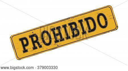 Prohibited. Old Worn Metal Sign Isolated On A White Background. The Grunge Style. Spanish Language.