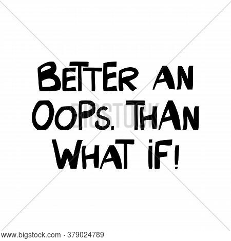 Better An Oops, Than What If. Motivation Quote. Cute Hand Drawn Lettering In Modern Scandinavian Sty