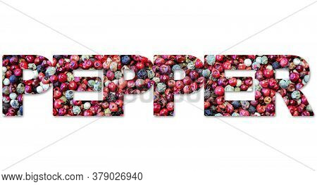 Word Pepper From Mix Of Colorful Seeds. Image Of Peppercorns Inside Letters.  Isolated On White Back