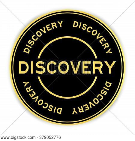 Black And Gold Color Round Sticker With Word Discovery On White Background