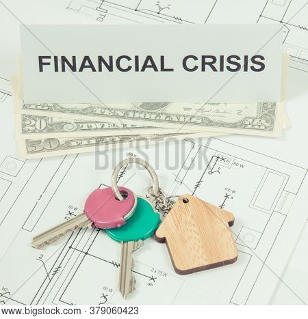 Home Keys, Dollar And Inscription Financial Crisis On Housing Plan. Crisis Of Real Estate Market. Re
