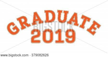 Graduated In 2019. Lettering For A Senior Class, Reunion, Or Special Event. Vector For Printing On C