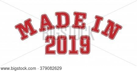 Made In 2019. Lettering Of The Year Of Birth Or A Special Event For Printing On Clothing, Logos, Sti