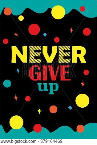 Never Give Up Motivational Wall Poster. Chalkboard Colorful Calligraphic. Quotes For Success.