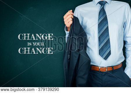 Change Is Your Chance Motivational Concept. Mentor Motivate To Change And To Take Opportunity In Pos