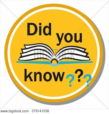 Did You Know Icon. Interesting Fact Symbol Label. Book With Text Question Round Sign. Concept Announ