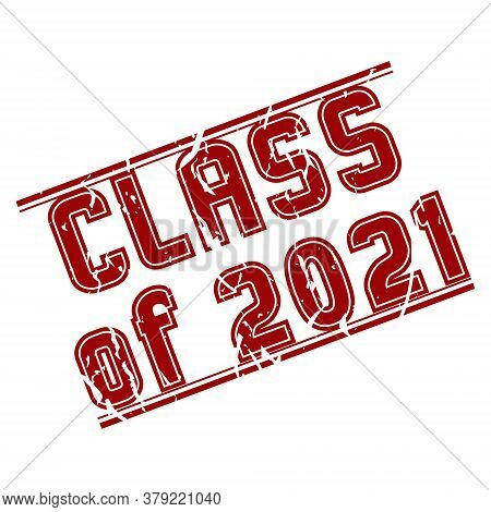 Stamp Class Of 2021 With Scuff On A White Background. The Grunge Style. Vector Illustration