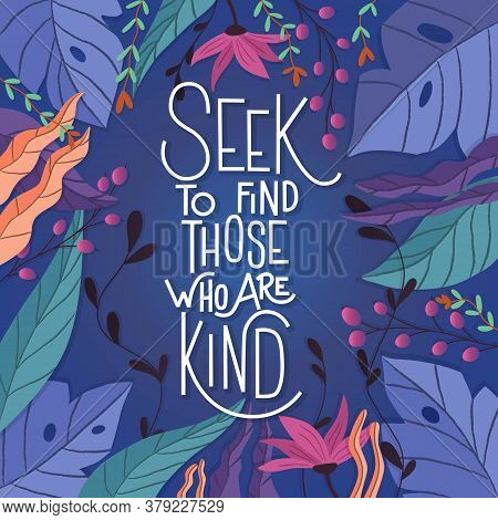 Seek To Find. Those Who Are Kind. Colorful Poster Design With Hand Lettering And Floral Decorative E