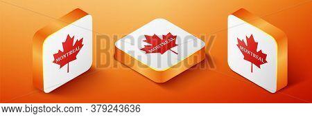 Isometric Canadian Maple Leaf With City Name Montreal Icon Isolated On Orange Background. Orange Squ