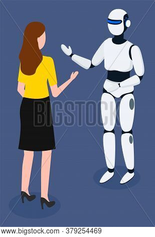 Woman Standing And Speaking With Robot Metal Character. Modern Conversation Of Female And Wireless D