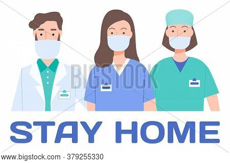 Stay At Home Concept. Doctors Wearing Medical Masks Saving People Sick On Coronavirus. Medical Staff
