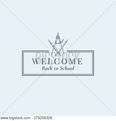 Welcome Back To School Stationary Vector Sign, Symbol Or Logo Template. Crossed Pen, Compass And Pen