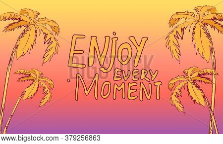 Inspirational Or Motivational Phrase. Enjoy Every Moment At Background With Yellow And Pink Gradient