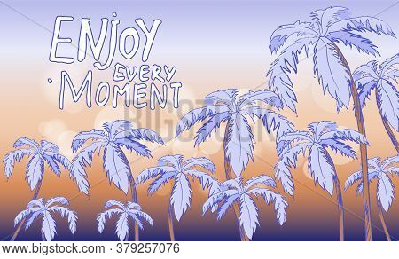 Inspirational Or Motivational Phrase. Enjoy Every Moment At Background With Orange Blue Gradient And