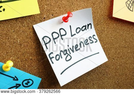 Ppp Loan Forgiveness Memo On The Board.