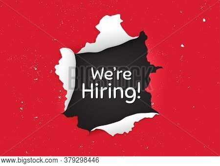 Were Hiring Symbol. Ragged Hole, Torn Paper Banner. Recruitment Agency Sign. Hire Employees Symbol.
