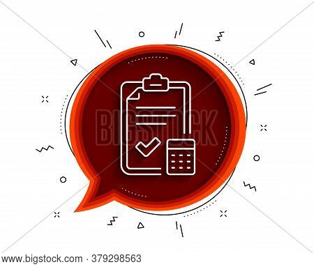 Accounting Checklist Line Icon. Chat Bubble With Shadow. Calculator Sign. Calculate Finance Symbol.