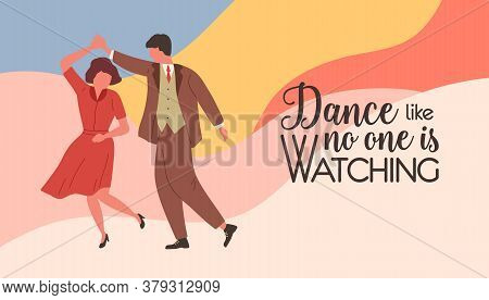 Dance Like No One Is Watching. Pair Of Dancers Dancing Together Vector Flat Illustration. Man And Wo