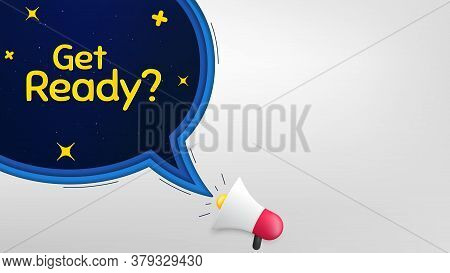 Get Ready. Megaphone Banner With Speech Bubble. Special Offer Sign. Advertising Discounts Symbol. Lo