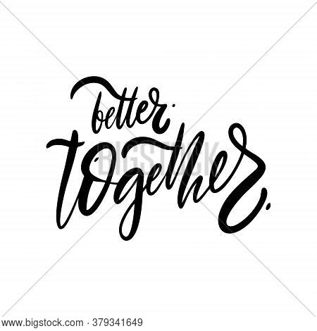 Better Together. Hand Drawn Modern Lettering. Black Color. Vector Illustration. Isolated On White Ba