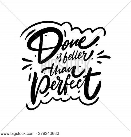 Done Is Better Than Perfect. Hand Drawn Modern Lettering. Black Color. Vector Illustration. Isolated