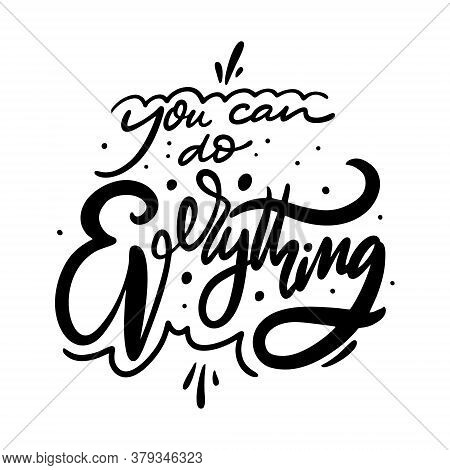 You Can Do Everything Phrase. Hand Drawn Modern Lettering. Black Color. Vector Illustration. Isolate