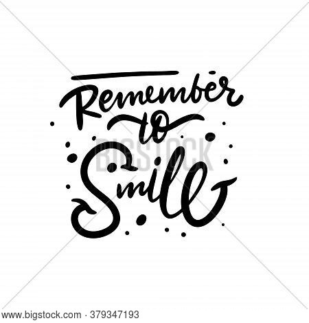 Remember To Smile. Hand Drawn Modern Lettering. Black Color. Vector Illustration. Isolated On White