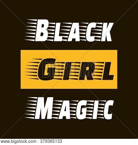 Black Girl Magic. Stylish Saying Design. Vector Typography Art Lettering. Black, Yellow, White Color