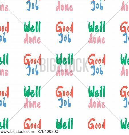 Good Job Well Done. Vector Seamless Pattern With Calligraphy Hand Drawn Text. Good For Wrapping Pape