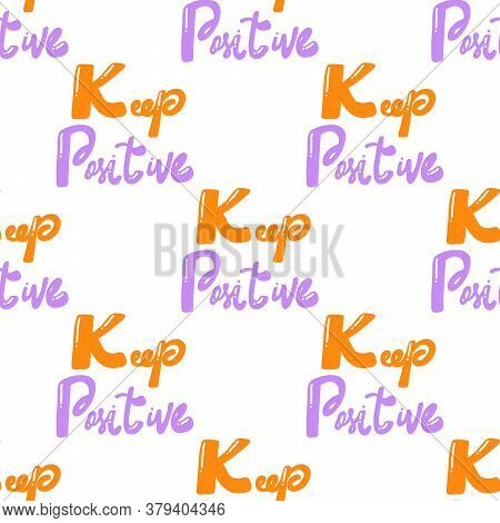 Keep Positive. Vector Seamless Pattern With Calligraphy Hand Drawn Text. Good For Wrapping Paper, We