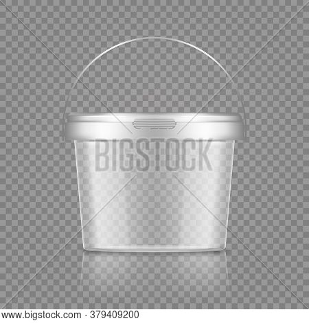Empty Transparent Bucket With Handle Mockup For Ice Cream, Yoghurt, Mayonnaise, Paint Or Putty Conta
