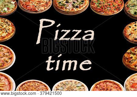 Frame Of Different Types Of Pizzas On A Black Background With The Inscription Pizza Time. Concept Of