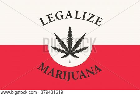 Banner In The Form Of The Polish Flag With A Hemp Leaf. The Concept Of Legalizing Marijuana, Cannabi