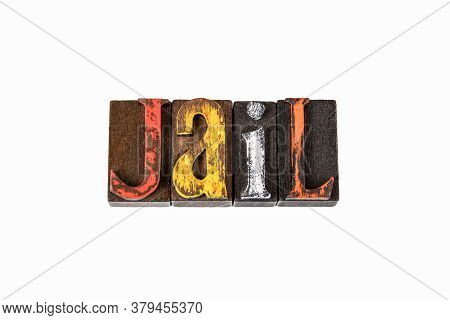 Jail. Law And Justice, Judgment And Punishment Concept