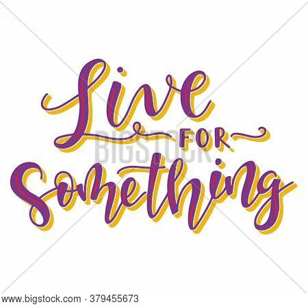 Live For Something Multicolored Vector Illustration Isolated On White Background.