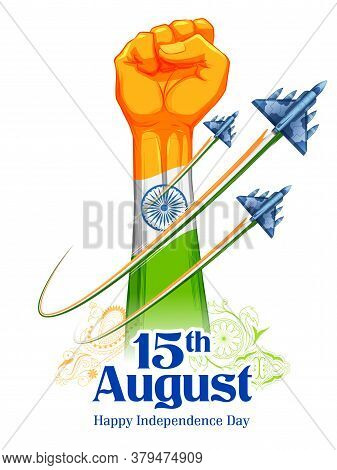 Illustration Of Feast Showing Power In Tricolor Indian Flag For 15th August Happy Independence Day O