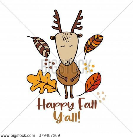 Happy Fall Y'all - Hand Drawn Vector Illustration With Cute Deer Or Roe And Falling Leaves. Autumn C