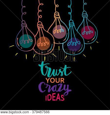 Trust Your Crazy Ideas Hand Lettering. Inspirational Quote, Motivation.