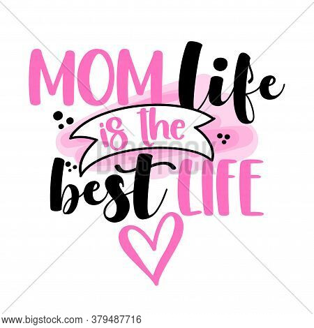 Mom Life Is The Best Life - Happy Mothers Day Lettering. Handmade Calligraphy Vector Illustration. M