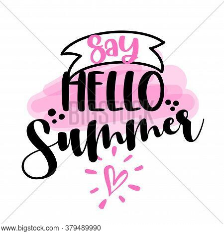 Say Hello Summer - Hand Drawn Summer Greeting Illustration. Holiday Color Poster. Good For Scrap Boo