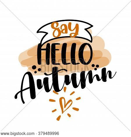 Say Hello Autumn - Hand Drawn Vector Illustration. Autumn Color Greeting. Good For Scrap Booking, Po