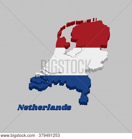 3d Map Outline And Flag Of Nederland, It Is A Horizontal Tricolor Of Red White And Blue. With Name T