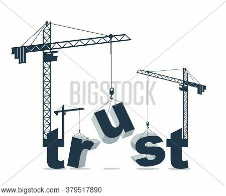 Construction Cranes Build Trust Word Vector Concept Design, Conceptual Illustration With Lettering A