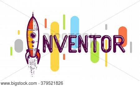 Inventor Word With Rocket Launching Instead Of Letter I, Science And Technology Concept, Vector Conc